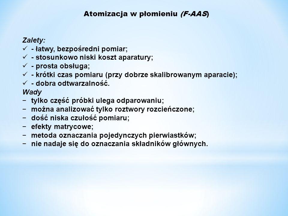 Atomizacja w płomieniu (F-AAS) Zalety: - łatwy, bezpośredni pomiar; - stosunkowo niski koszt aparatury; - prosta obsługa; - krótki czas pomiaru (przy