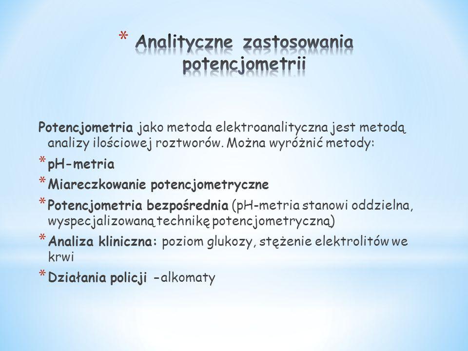 Potencjometria jako metoda elektroanalityczna jest metodą analizy ilościowej roztworów. Można wyróżnić metody: * pH-metria * Miareczkowanie potencjome