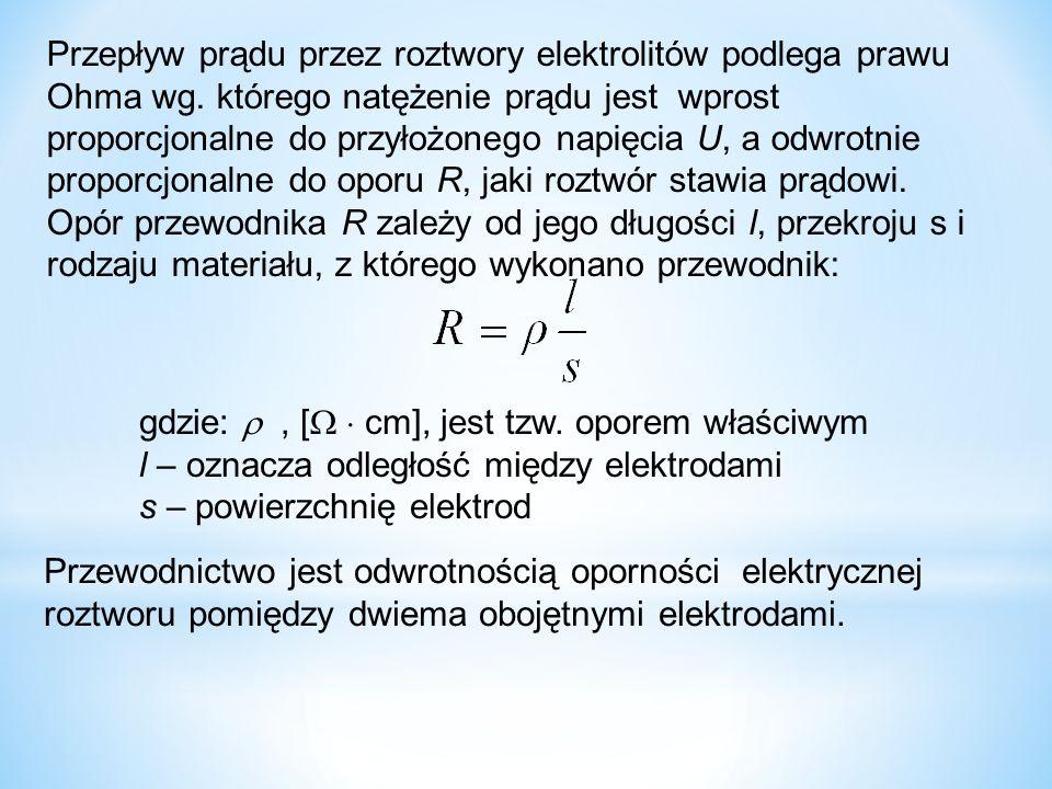 Przepływ prądu przez roztwory elektrolitów podlega prawu Ohma wg. którego natężenie prądu jest wprost proporcjonalne do przyłożonego napięcia U, a odw