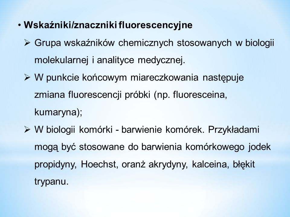 Wskaźniki/znaczniki fluorescencyjne  Grupa wskaźników chemicznych stosowanych w biologii molekularnej i analityce medycznej.  W punkcie końcowym mia