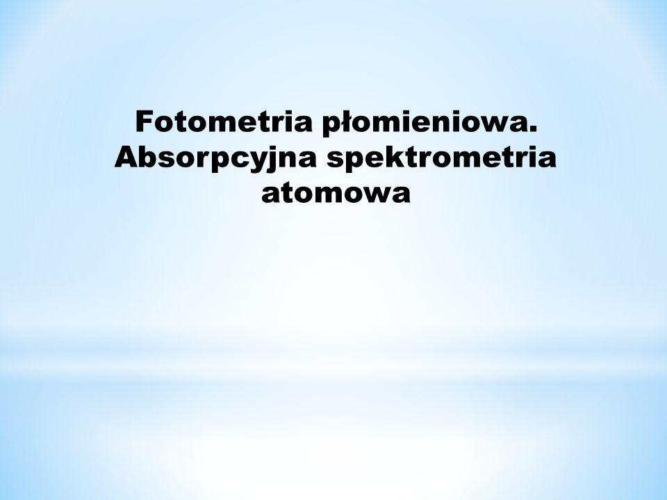 Fotometria płomieniowa. Absorpcyjna spektrometria atomowa