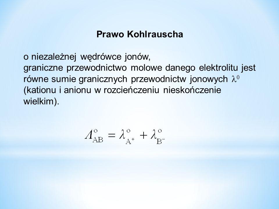 Prawo Kohlrauscha o niezależnej wędrówce jonów, graniczne przewodnictwo molowe danego elektrolitu jest równe sumie granicznych przewodnictw jonowych  (kationu i anionu w rozcieńczeniu nieskończenie wielkim).
