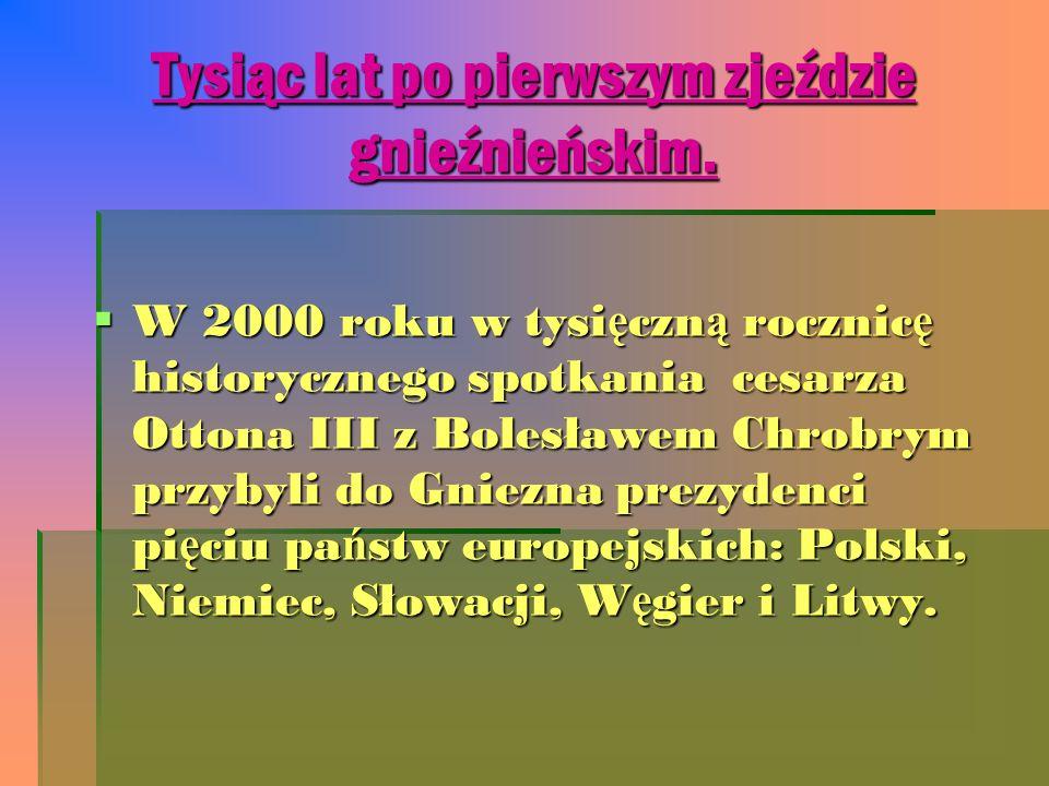 Tysiąc lat po pierwszym zjeździe gnieźnieńskim.  W 2000 roku w tysi ę czn ą rocznic ę historycznego spotkania cesarza Ottona III z Bolesławem Chrobry