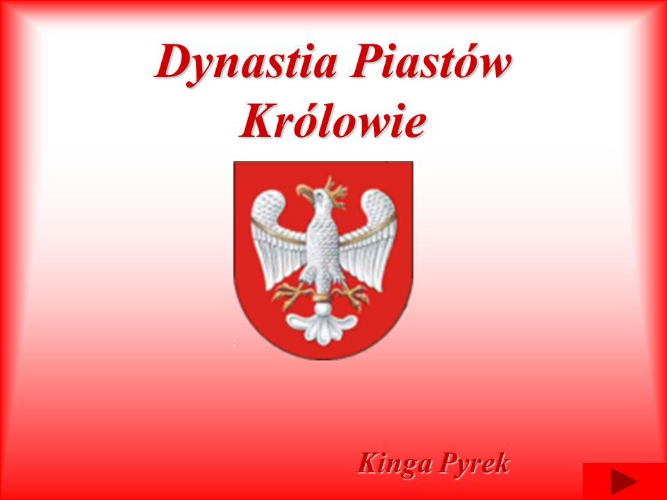 Dynastia Piastów Królowie Kinga Pyrek