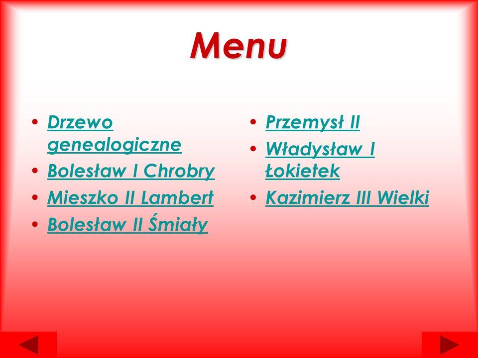 Menu Drzewo genealogiczne Drzewo genealogiczne Bolesław I Chrobry Mieszko II Lambert Bolesław II Śmiały Przemysł II Władysław I Łokietek Władysław I Łokietek Kazimierz III Wielki