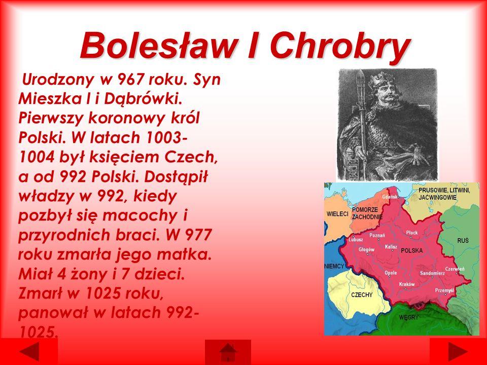 Bolesław I Chrobry Urodzony w 967 roku. Syn Mieszka I i Dąbrówki.