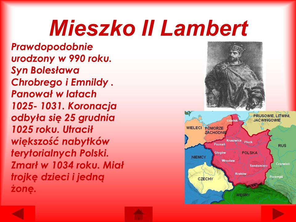 Mieszko II Lambert Prawdopodobnie urodzony w 990 roku.