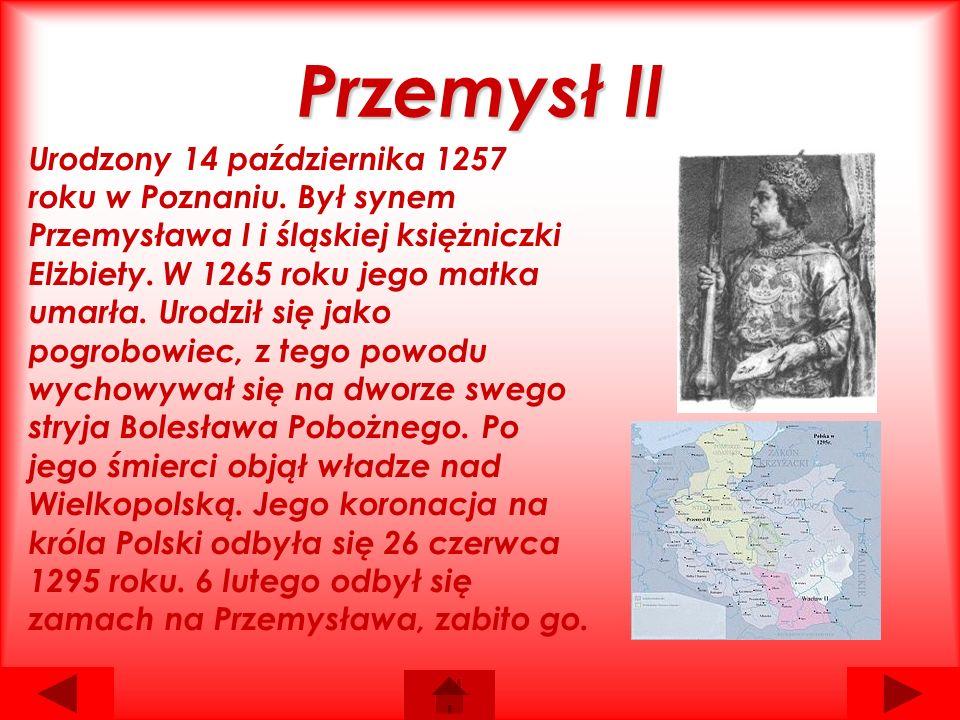 Przemysł II Urodzony 14 października 1257 roku w Poznaniu.