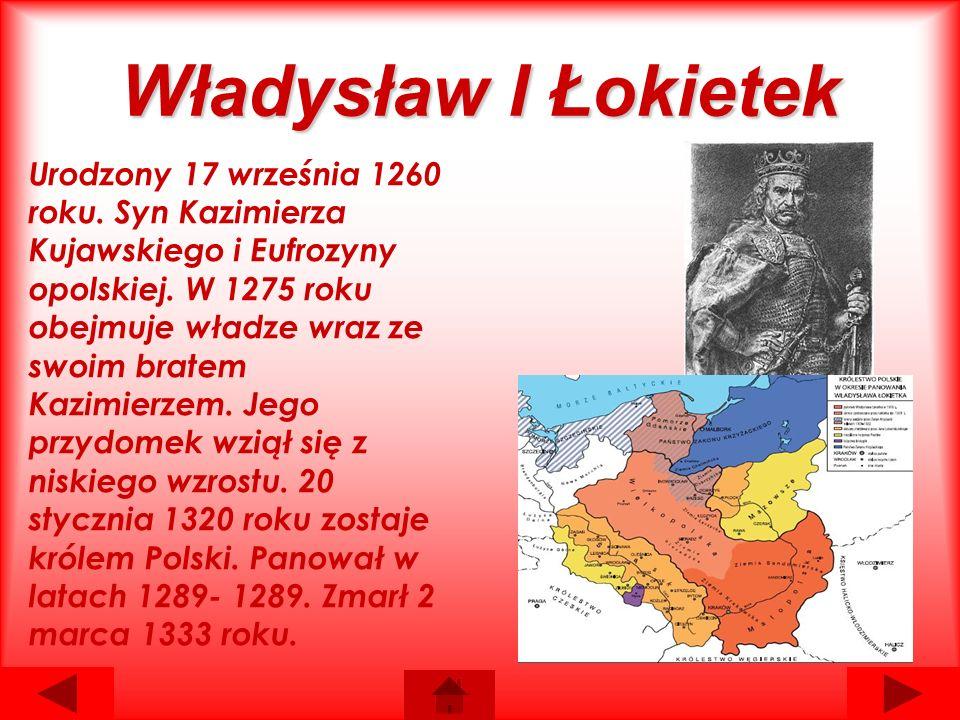 Władysław I Łokietek Urodzony 17 września 1260 roku.