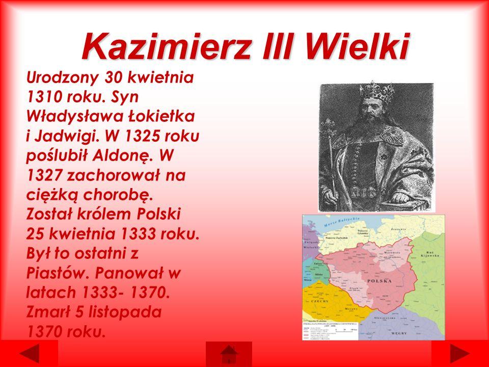 Kazimierz III Wielki Urodzony 30 kwietnia 1310 roku.
