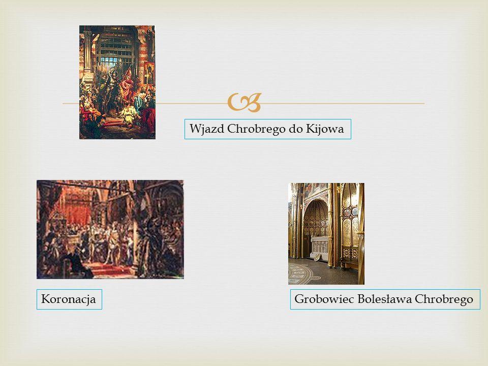  Wjazd Chrobrego do Kijowa KoronacjaGrobowiec Bolesława Chrobrego