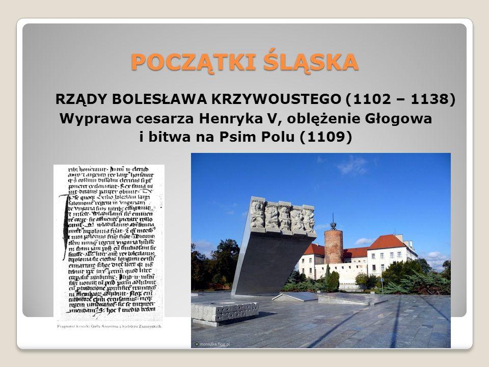 POCZĄTKI ŚLĄSKA RZĄDY BOLESŁAWA KRZYWOUSTEGO (1102 – 1138) Wyprawa cesarza Henryka V, oblężenie Głogowa i bitwa na Psim Polu (1109)