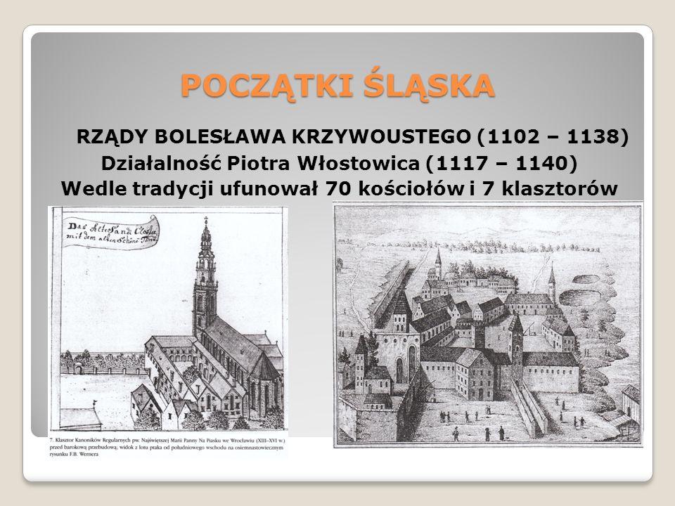 POCZĄTKI ŚLĄSKA RZĄDY BOLESŁAWA KRZYWOUSTEGO (1102 – 1138) Działalność Piotra Włostowica (1117 – 1140) Wedle tradycji ufunował 70 kościołów i 7 klasztorów