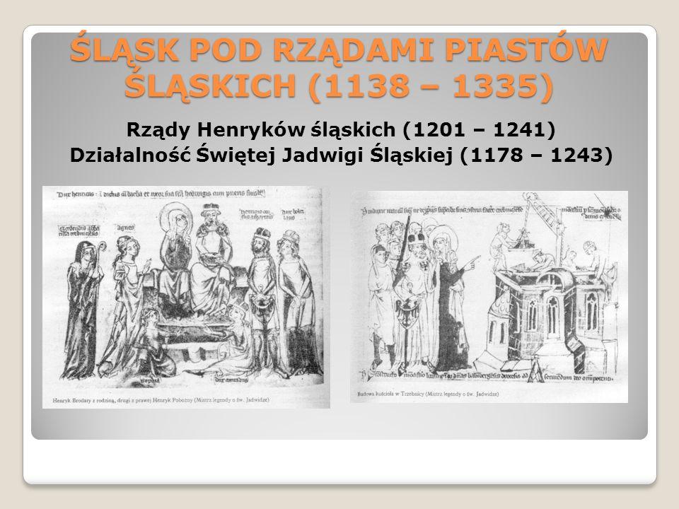 ŚLĄSK POD RZĄDAMI PIASTÓW ŚLĄSKICH (1138 – 1335) Rządy Henryków śląskich (1201 – 1241) Działalność Świętej Jadwigi Śląskiej (1178 – 1243)