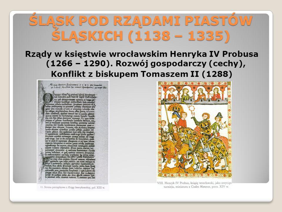 ŚLĄSK POD RZĄDAMI PIASTÓW ŚLĄSKICH (1138 – 1335) Rządy w księstwie wrocławskim Henryka IV Probusa (1266 – 1290).