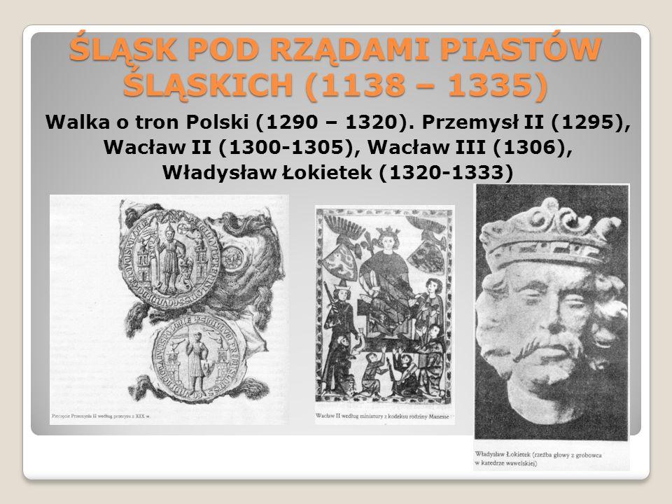 ŚLĄSK POD RZĄDAMI PIASTÓW ŚLĄSKICH (1138 – 1335) Walka o tron Polski (1290 – 1320).