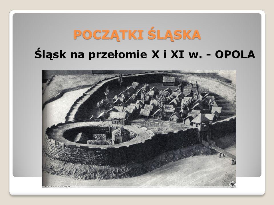 POCZĄTKI ŚLĄSKA RZĄDY BOLESŁAWA CHROBREGO (992 – 1025) ZJAZD GNIEŹNIEŃSKI (1000) Powstanie diecezji Wrocławskiej – biskup JAN Iłowa (Szprotawa) tutaj Bolesław Chrobry powitał Cesarza Ottona III (Thietmar)