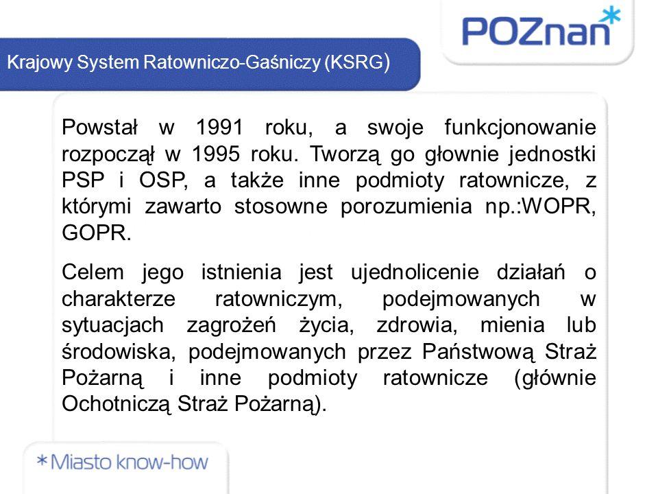 Krajowy System Ratowniczo-Gaśniczy (KSRG ) Powstał w 1991 roku, a swoje funkcjonowanie rozpoczął w 1995 roku. Tworzą go głownie jednostki PSP i OSP, a