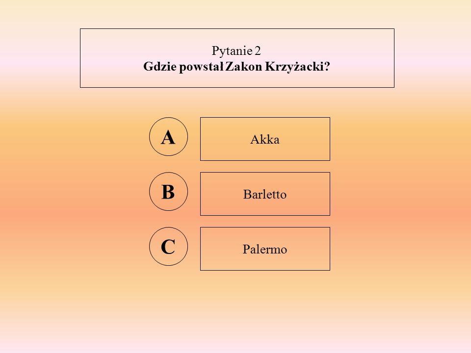 Pytanie 2 Gdzie powstał Zakon Krzyżacki A Akka B Barletto C Palermo