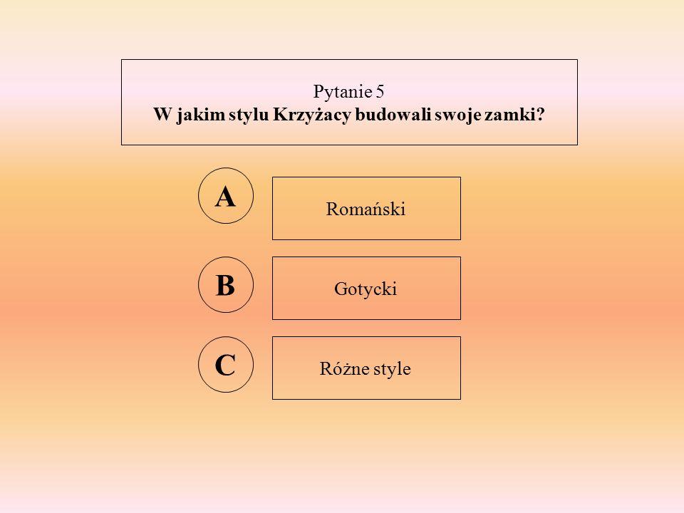 Pytanie 5 W jakim stylu Krzyżacy budowali swoje zamki A Romański B Gotycki C Różne style