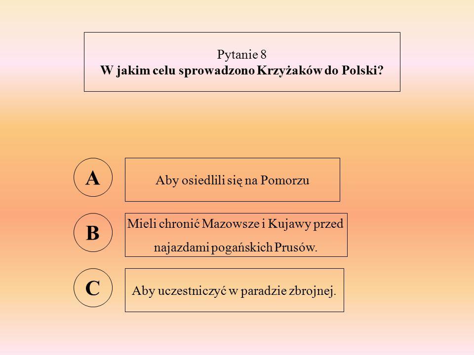 Pytanie 9 Jakie miasto na Pomorzu było stolicą zakonu Krzyżackiego? A Toruń B Ostrołęka C Malbork