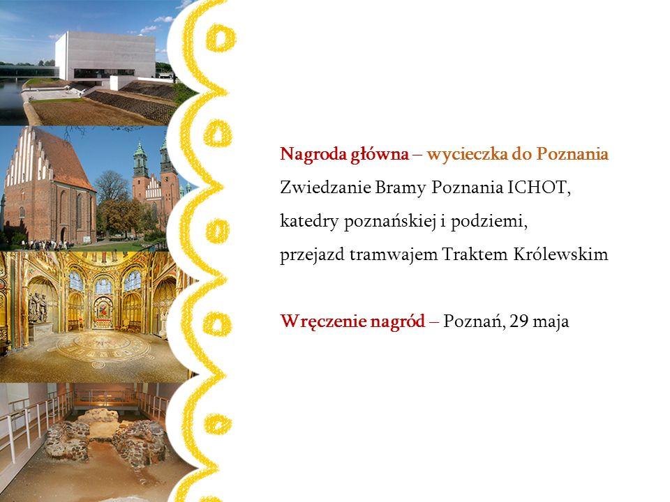 Nagroda główna – wycieczka do Poznania Zwiedzanie Bramy Poznania ICHOT, katedry poznańskiej i podziemi, przejazd tramwajem Traktem Królewskim Wręczeni