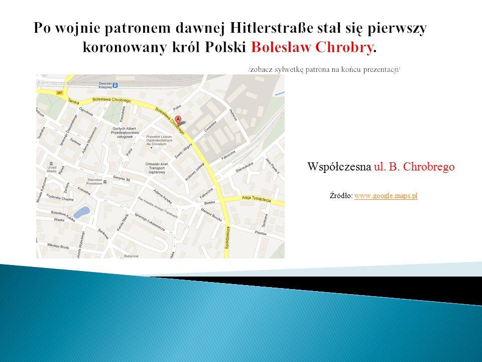 Współczesna ul. B. Chrobrego Źródło: www.google.maps.plwww.google.maps.pl