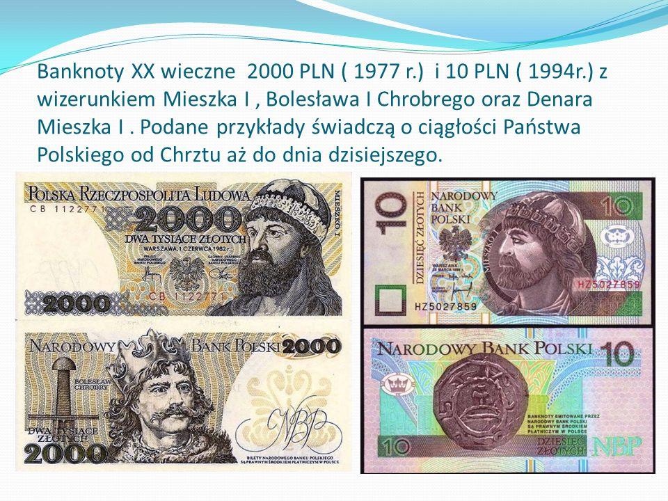 Banknoty XX wieczne 2000 PLN ( 1977 r.) i 10 PLN ( 1994r.) z wizerunkiem Mieszka I, Bolesława I Chrobrego oraz Denara Mieszka I.