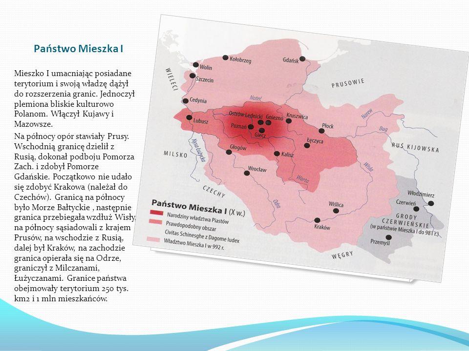 Państwo Mieszka I Mieszko I umacniając posiadane terytorium i swoją władzę dążył do rozszerzenia granic.