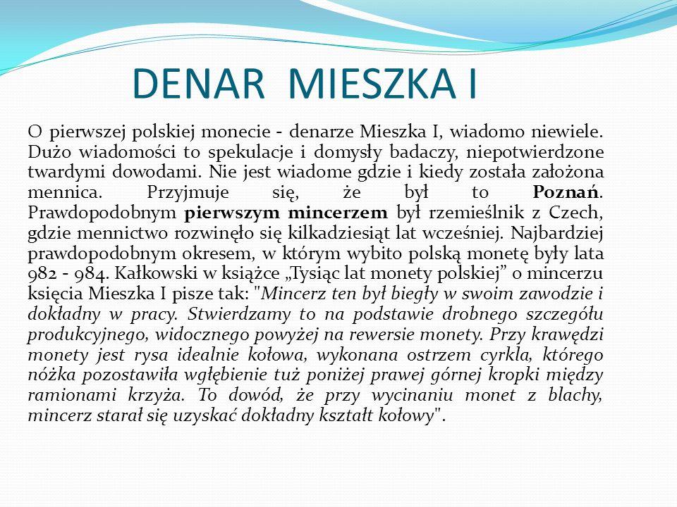 DENAR MIESZKA I O pierwszej polskiej monecie - denarze Mieszka I, wiadomo niewiele.