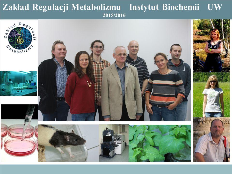 Zakład Regulacji Metabolizmu Instytut Biochemii UW 2015/2016