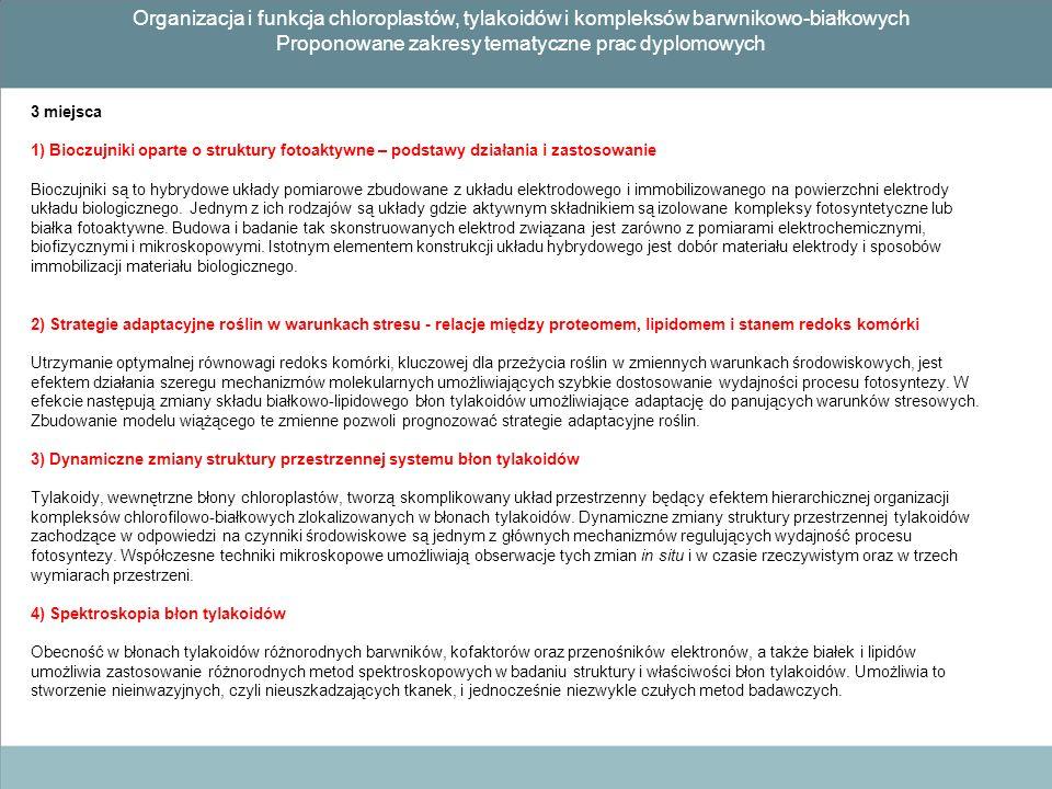 Organizacja i funkcja chloroplastów, tylakoidów i kompleksów barwnikowo-białkowych Proponowane zakresy tematyczne prac dyplomowych 3 miejsca 1) Bioczu