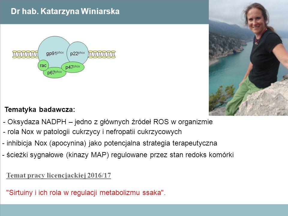 Dr hab. Katarzyna Winiarska - Oksydaza NADPH – jedno z głównych źródeł ROS w organizmie - rola Nox w patologii cukrzycy i nefropatii cukrzycowych - in