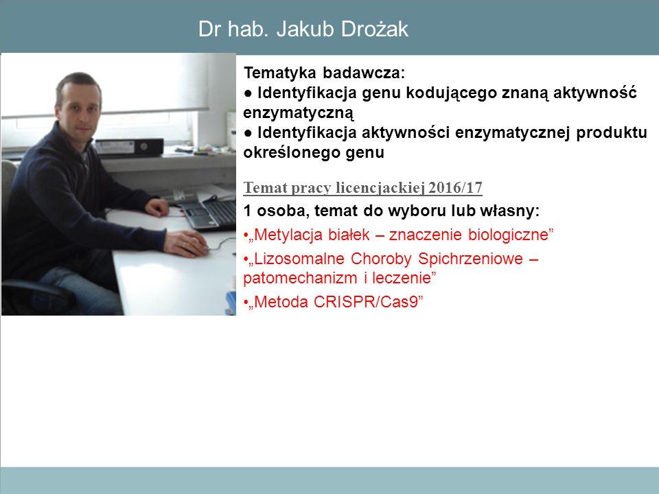 """Dr hab. Jakub Drożak Temat pracy licencjackiej 2016/17 1 osoba, temat do wyboru lub własny: """"Metylacja białek – znaczenie biologiczne"""" """"Lizosomalne Ch"""