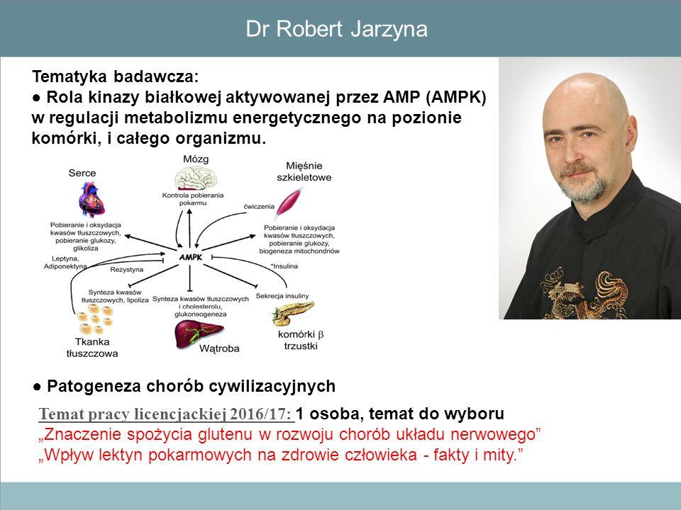 Dr Robert Jarzyna Tematyka badawcza: ● Rola kinazy białkowej aktywowanej przez AMP (AMPK) w regulacji metabolizmu energetycznego na pozionie komórki,