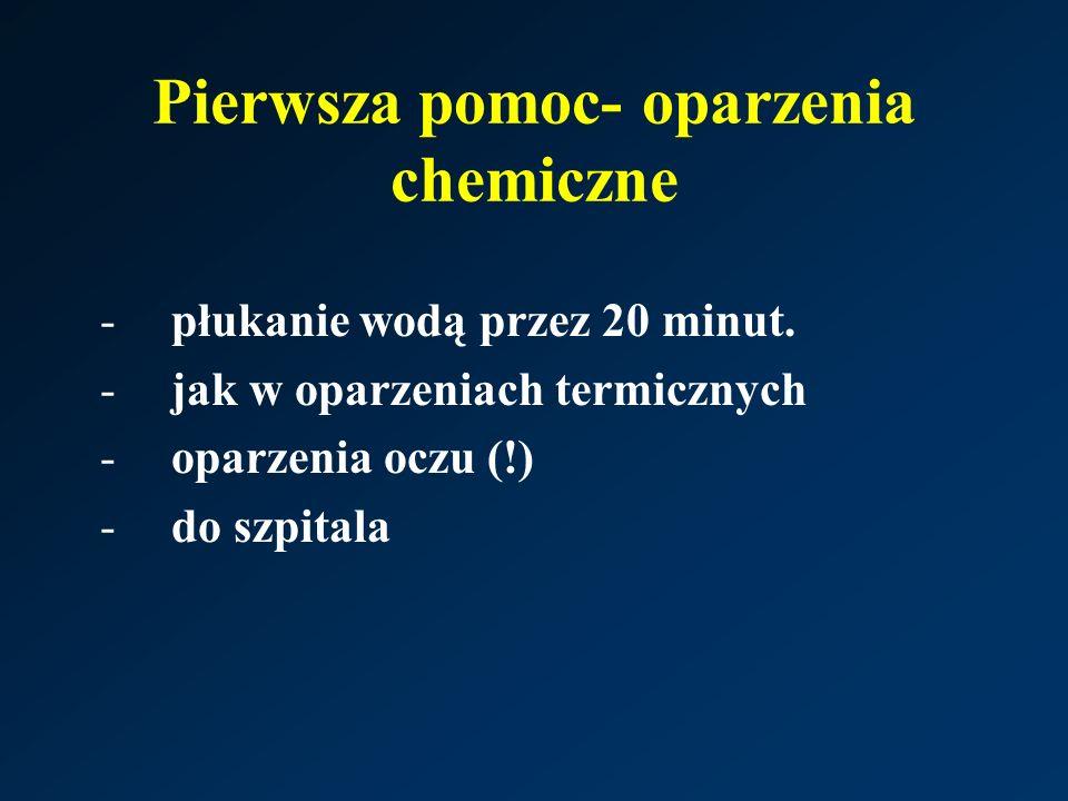 Pierwsza pomoc- oparzenia chemiczne -płukanie wodą przez 20 minut. -jak w oparzeniach termicznych -oparzenia oczu (!) -do szpitala