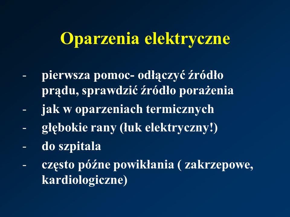 Oparzenia elektryczne -pierwsza pomoc- odłączyć źródło prądu, sprawdzić źródło porażenia -jak w oparzeniach termicznych -głębokie rany (łuk elektryczny!) -do szpitala -często późne powikłania ( zakrzepowe, kardiologiczne)