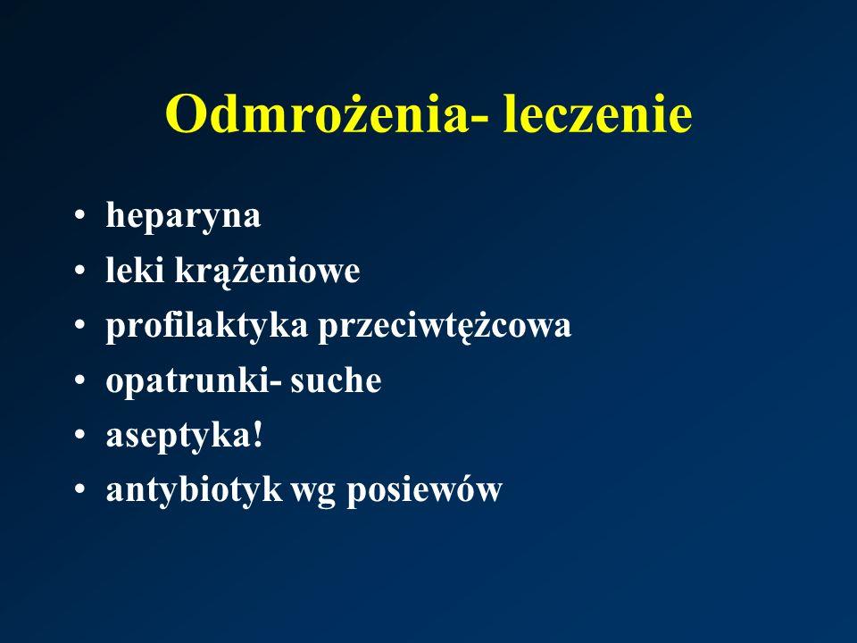 Odmrożenia- leczenie heparyna leki krążeniowe profilaktyka przeciwtężcowa opatrunki- suche aseptyka.
