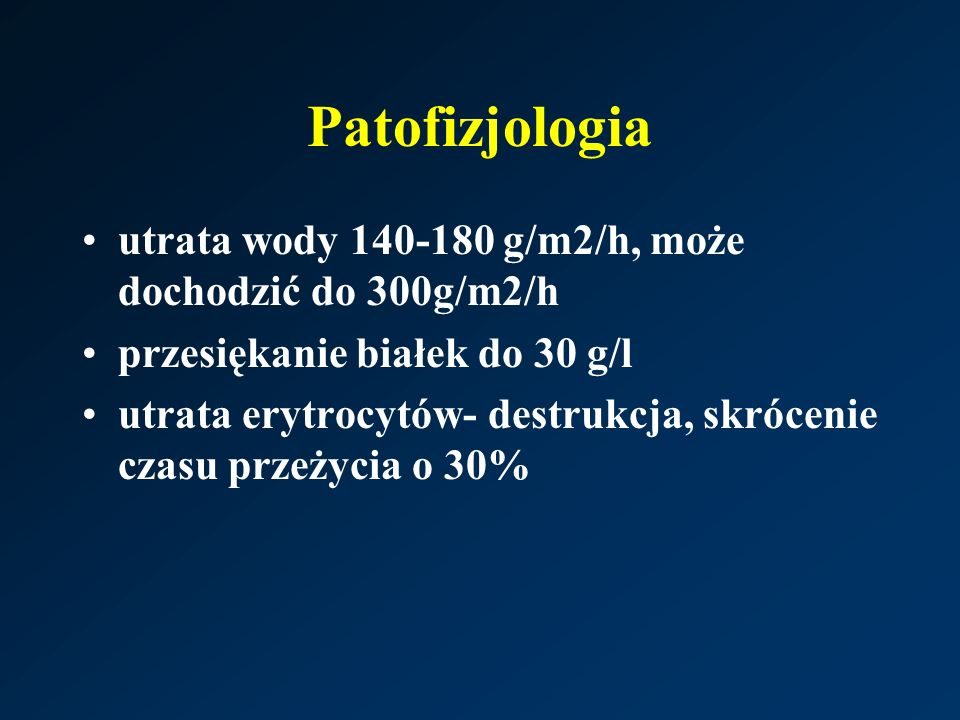 Patofizjologia utrata wody 140-180 g/m2/h, może dochodzić do 300g/m2/h przesiękanie białek do 30 g/l utrata erytrocytów- destrukcja, skrócenie czasu przeżycia o 30%