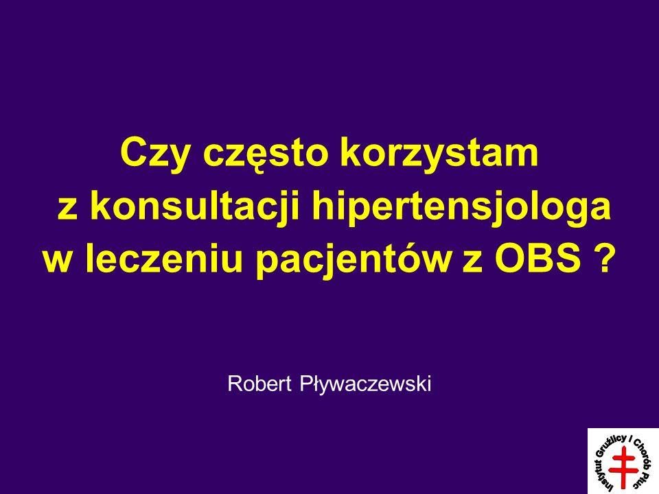 Czy często korzystam z konsultacji hipertensjologa w leczeniu pacjentów z OBS Robert Pływaczewski