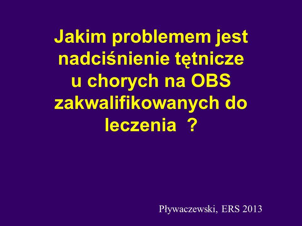 Jakim problemem jest nadciśnienie tętnicze u chorych na OBS zakwalifikowanych do leczenia ? Pływaczewski, ERS 2013
