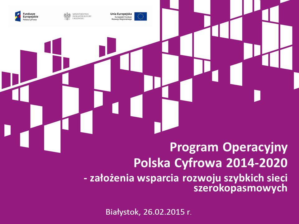 powszechny dostęp do szerokopasmowego internetu powyżej 30 Mb/s do roku 2020 wszyscy Polacy powinni mieć dostęp do zaawansowanych publicznych usług elektronicznych do roku 2020 powyżej 50% populacji powinno posiadać przynajmniej średni poziom kompetencji cyfrowych Cele Programu Operacyjnego Polska Cyfrowa 2014-2020