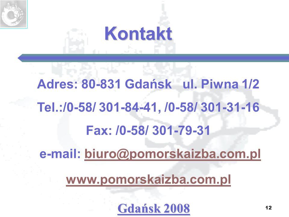 12 Gdańsk 2008 Adres: 80-831 Gdańsk ul. Piwna 1/2 Tel.:/0-58/ 301-84-41, /0-58/ 301-31-16 Fax: /0-58/ 301-79-31 e-mail: biuro@pomorskaizba.com.plbiuro