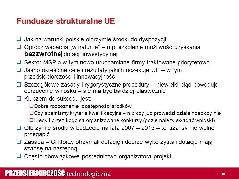 """18 Fundusze strukturalne UE  Jak na warunki polskie olbrzymie środki do dyspozycji  Oprócz wsparcia """"w naturze"""" – n.p. szkolenie możliwość uzyskania"""