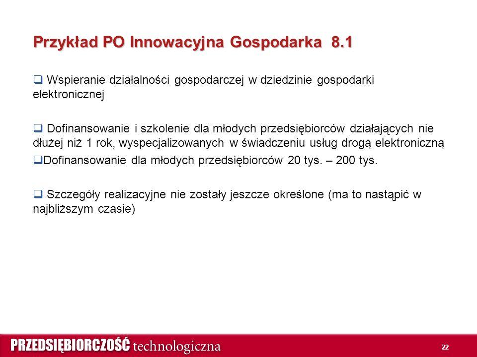 22 Przykład PO Innowacyjna Gospodarka 8.1  Wspieranie działalności gospodarczej w dziedzinie gospodarki elektronicznej  Dofinansowanie i szkolenie d