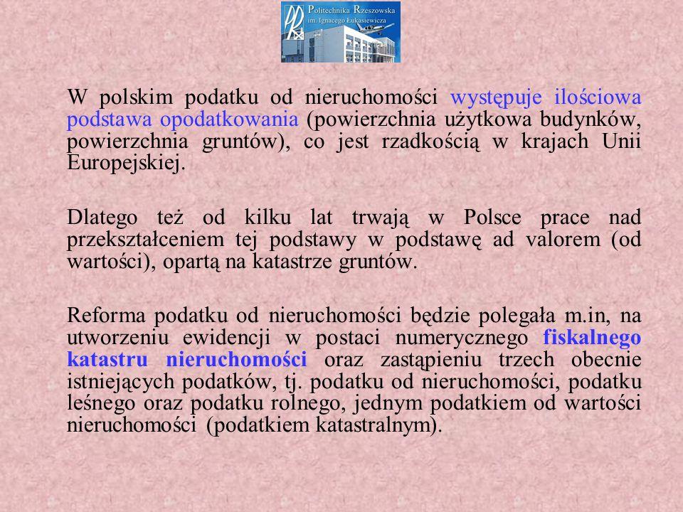 W polskim podatku od nieruchomości występuje ilościowa podstawa opodatkowania (powierzchnia użytkowa budynków, powierzchnia gruntów), co jest rzadkością w krajach Unii Europejskiej.