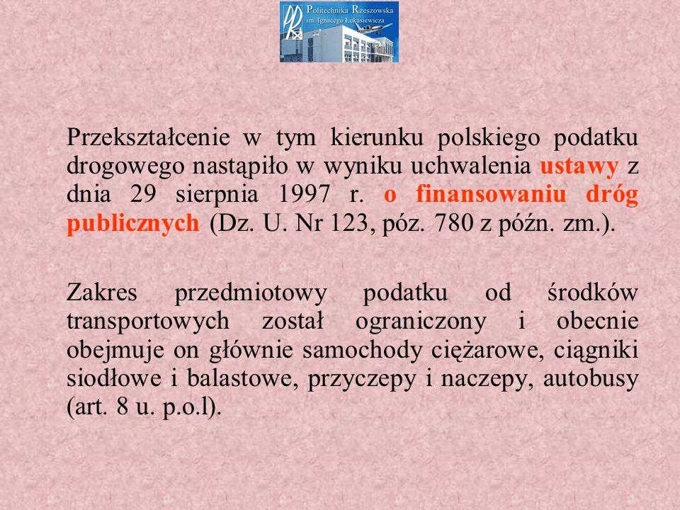 Przekształcenie w tym kierunku polskiego podatku drogowego nastąpiło w wyniku uchwalenia ustawy z dnia 29 sierpnia 1997 r.