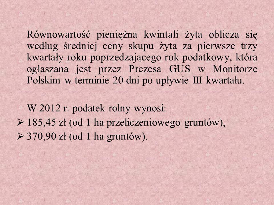 Równowartość pieniężna kwintali żyta oblicza się według średniej ceny skupu żyta za pierwsze trzy kwartały roku poprzedzającego rok podatkowy, która ogłaszana jest przez Prezesa GUS w Monitorze Polskim w terminie 20 dni po upływie III kwartału.