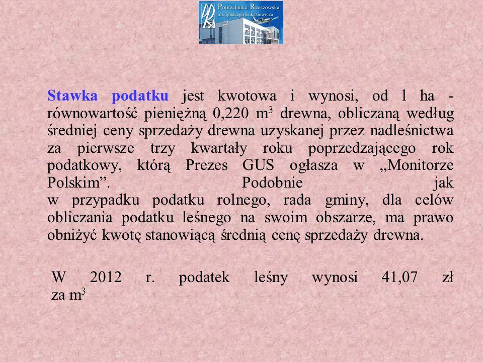 """Stawka podatku jest kwotowa i wynosi, od l ha - równowartość pieniężną 0,220 m 3 drewna, obliczaną według średniej ceny sprzedaży drewna uzyskanej przez nadleśnictwa za pierwsze trzy kwartały roku poprzedzającego rok podatkowy, którą Prezes GUS ogłasza w """"Monitorze Polskim ."""