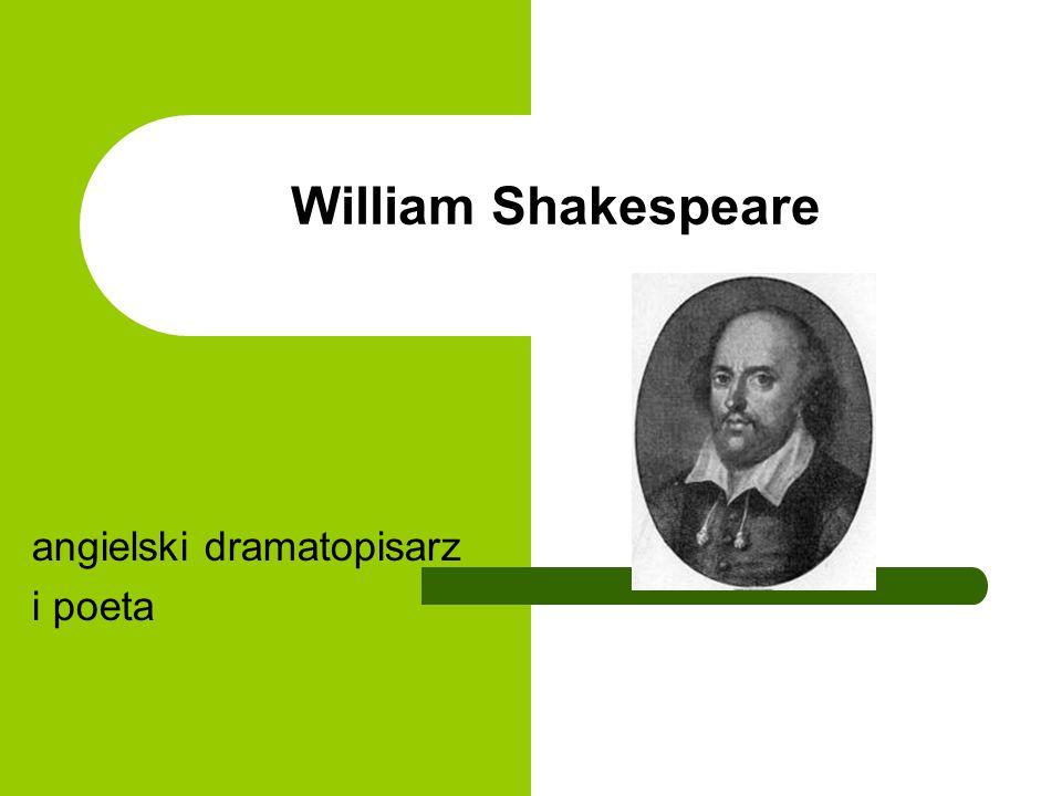 Podstawowe informacje Urodzonyprawdopodobnie 23 kwietnia 1564 w Stratford-upon-Avon Zmarł23 kwietnia 1616 w Stratford-upon-Avon William Shakespeare – dzień, miesiąc i miejsce urodzenia prawdopodobnie takie same jak i śmierci.
